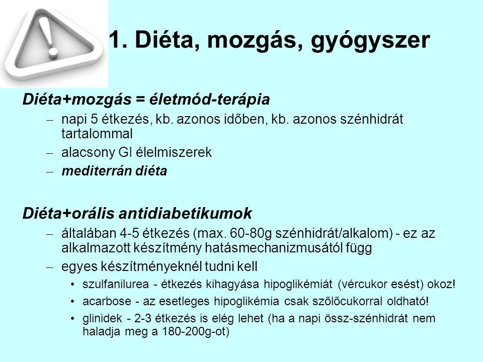 1. Diéta, mozgás, gyógyszer Diéta+mozgás = életmód-terápia – napi 5 étkezés, kb. azonos időben, kb. azonos szénhidrát tartalommal – alacsony GI élelmi