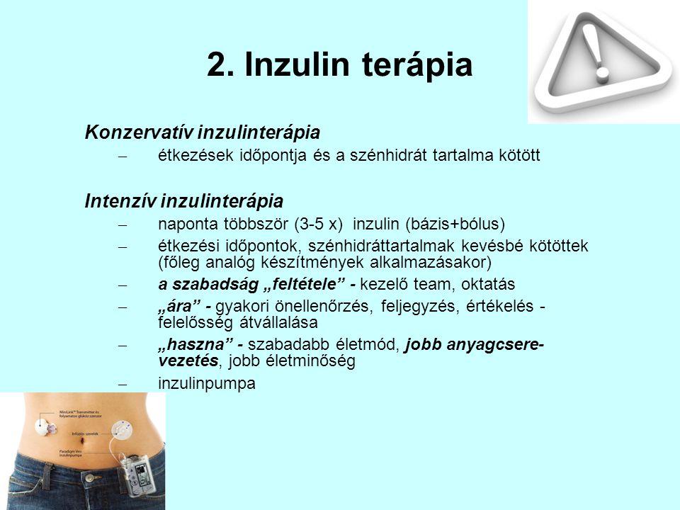 2. Inzulin terápia Konzervatív inzulinterápia – étkezések időpontja és a szénhidrát tartalma kötött Intenzív inzulinterápia – naponta többször (3-5 x)