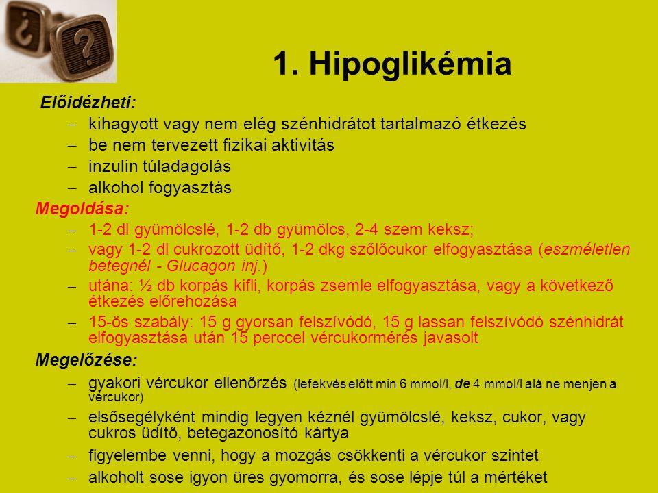 1. Hipoglikémia Előidézheti: – kihagyott vagy nem elég szénhidrátot tartalmazó étkezés – be nem tervezett fizikai aktivitás – inzulin túladagolás – al