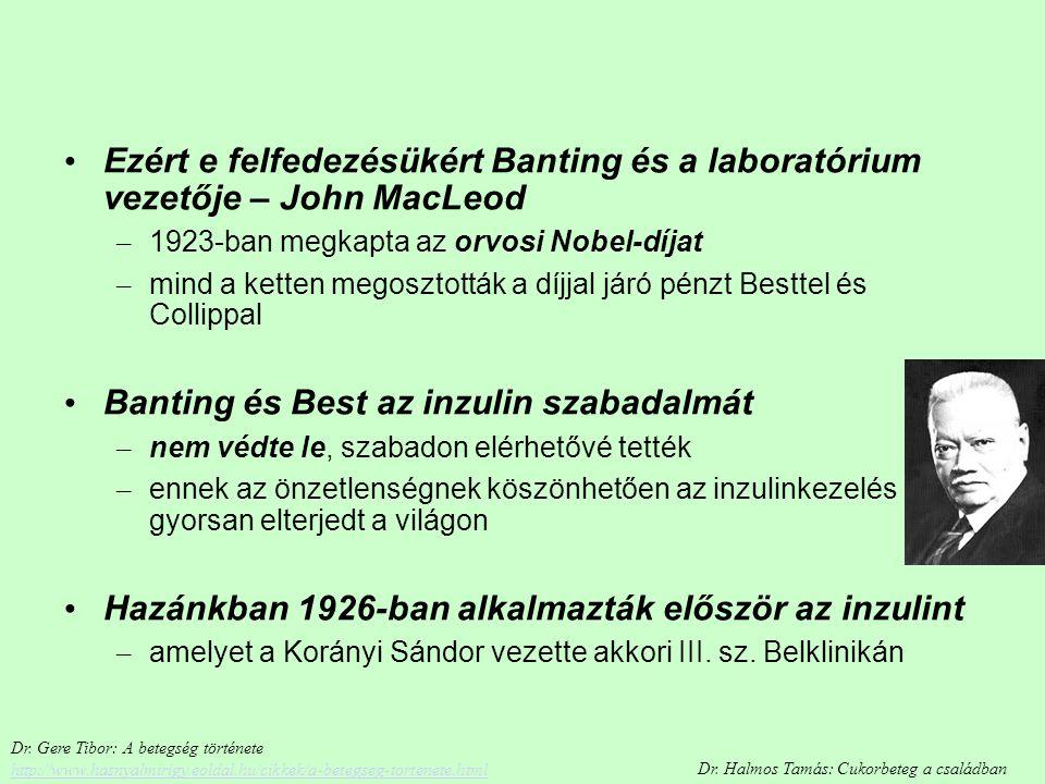 Ezért e felfedezésükért Banting és a laboratórium vezetője – John MacLeod – 1923-ban megkapta az orvosi Nobel-díjat – mind a ketten megosztották a díj