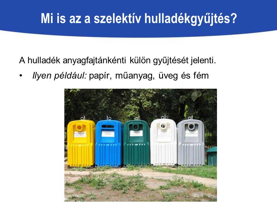 Mi is az a szelektív hulladékgyűjtés? A hulladék anyagfajtánkénti külön gyűjtését jelenti. Ilyen például: papír, műanyag, üveg és fém