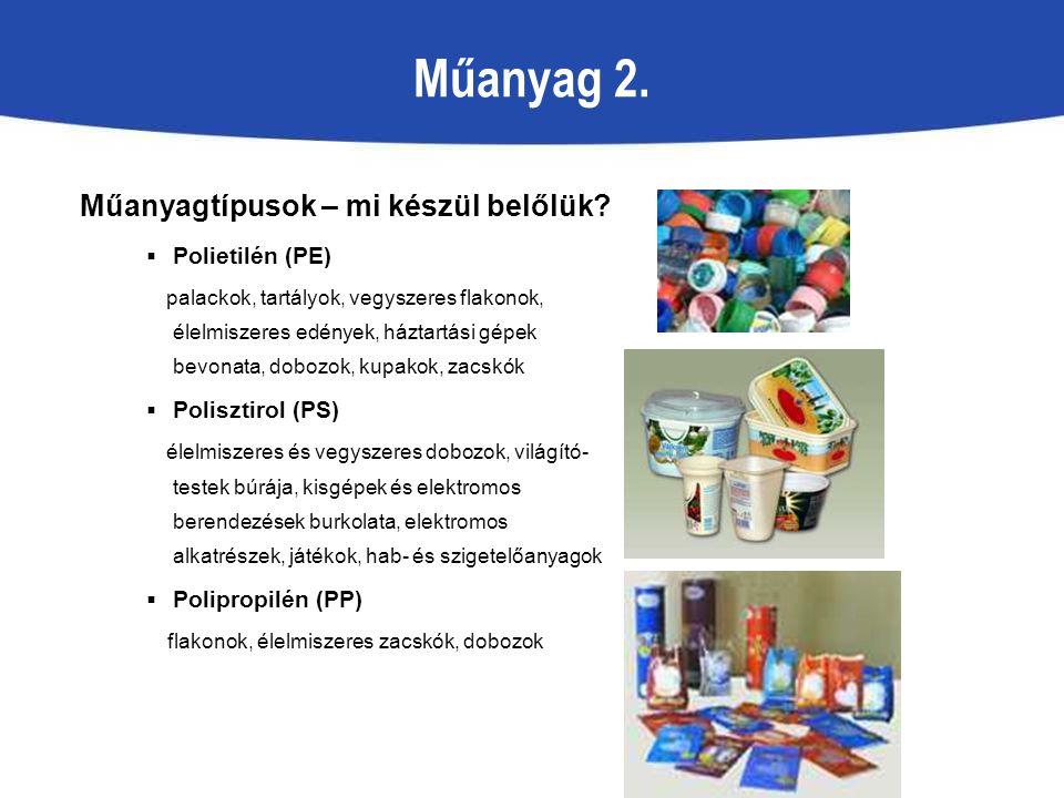 Műanyag 2. Műanyagtípusok – mi készül belőlük?  Polietilén (PE) palackok, tartályok, vegyszeres flakonok, élelmiszeres edények, háztartási gépek bevo