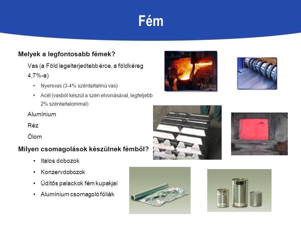 Fém Melyek a legfontosabb fémek? Vas (a Föld legelterjedtebb érce, a földkéreg 4,7%-a) Nyersvas (3-4% széntartalmú vas) Acél (vasból készül a szén elv