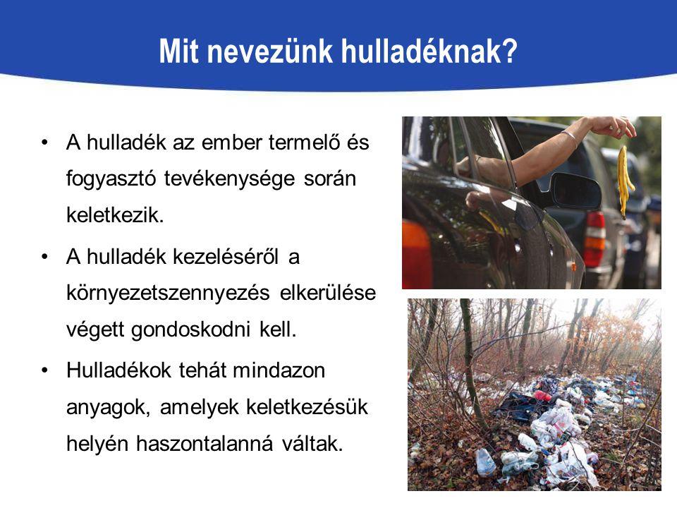 Mit nevezünk hulladéknak? A hulladék az ember termelő és fogyasztó tevékenysége során keletkezik. A hulladék kezeléséről a környezetszennyezés elkerül