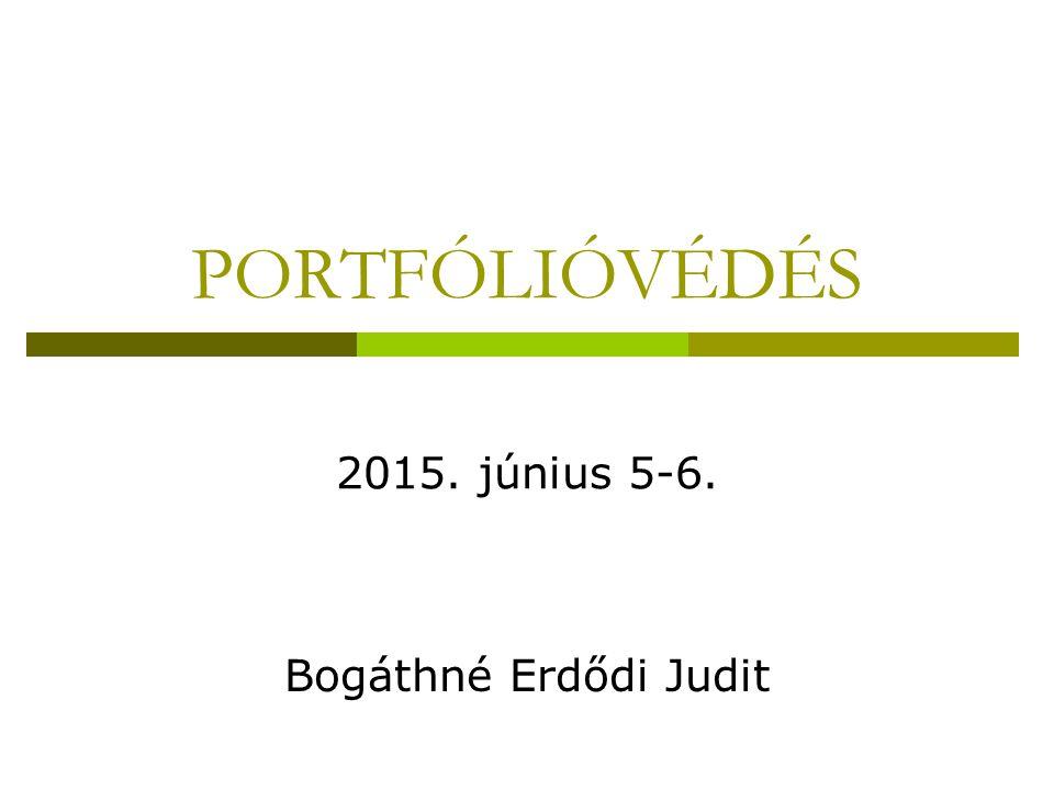 PORTFÓLIÓVÉDÉS 2015. június 5-6. Bogáthné Erdődi Judit