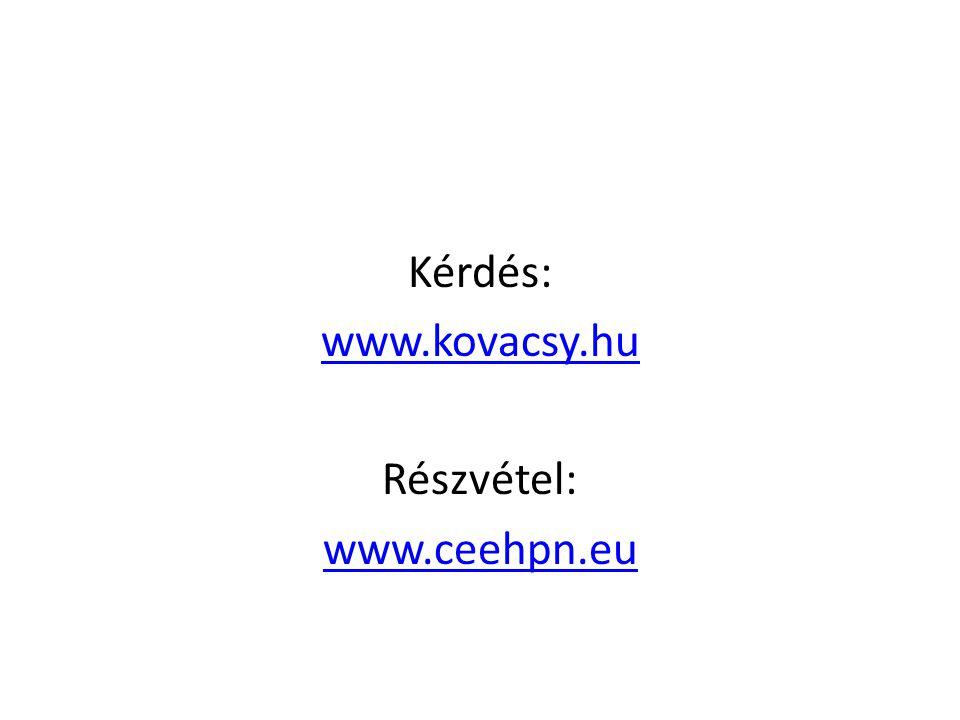 Kérdés: www.kovacsy.hu Részvétel: www.ceehpn.eu