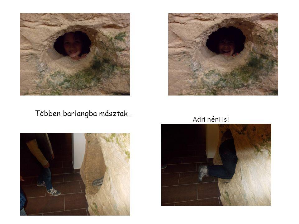 Többen barlangba másztak… Adri néni is!