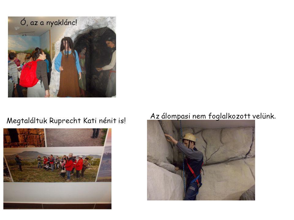 Megtaláltuk Ruprecht Kati nénit is! Az álompasi nem foglalkozott velünk. Ó, az a nyaklánc!