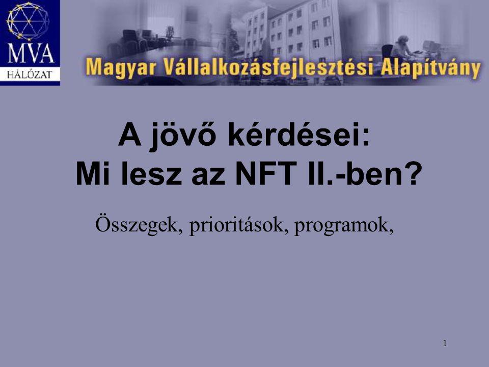 1 A jövő kérdései: Mi lesz az NFT II.-ben Összegek, prioritások, programok,