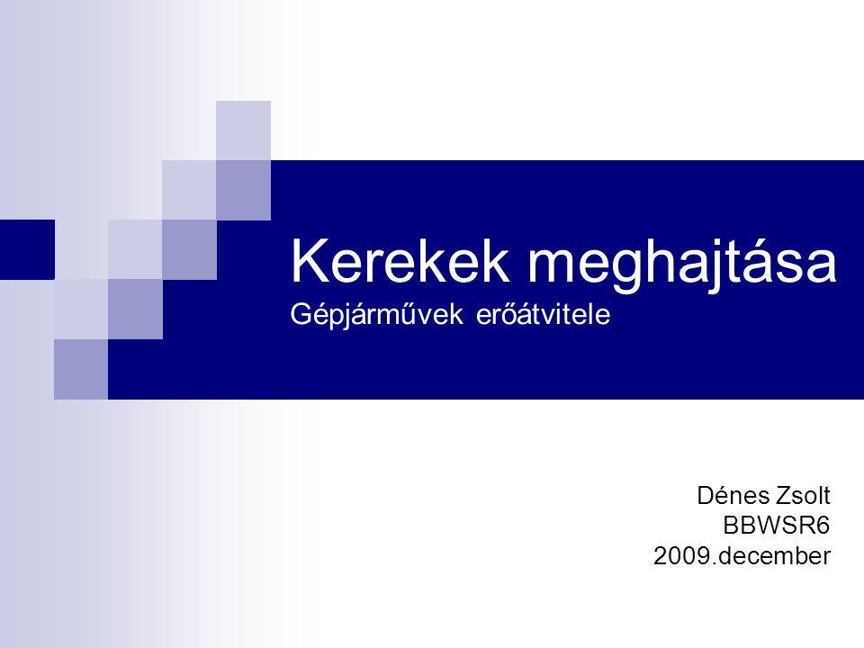 Kerekek meghajtása Gépjárművek erőátvitele Dénes Zsolt BBWSR6 2009.december