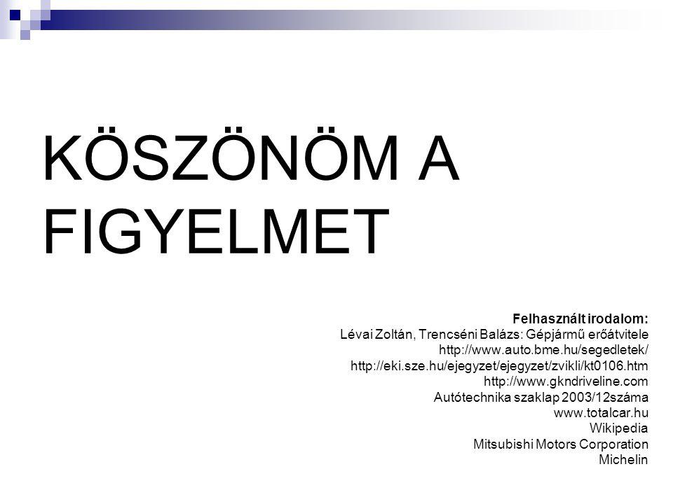 KÖSZÖNÖM A FIGYELMET Felhasznált irodalom: Lévai Zoltán, Trencséni Balázs: Gépjármű erőátvitele http://www.auto.bme.hu/segedletek/ http://eki.sze.hu/e