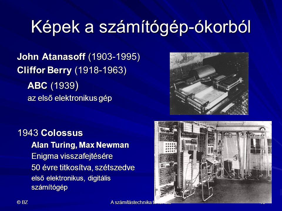 © BZ A számítástechnika története 10 Képek a számítógép-ókorból John Atanasoff (1903-1995) Cliffor Berry (1918-1963) ABC (1939 ) az első elektronikus