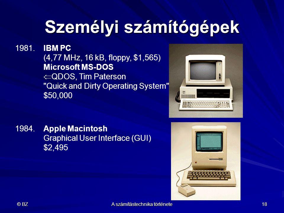 © BZ A számítástechnika története 18 Személyi számítógépek 1981.IBM PC (4,77 MHz, 16 kB, floppy, $1,565) Microsoft MS-DOS  QDOS, Tim Paterson