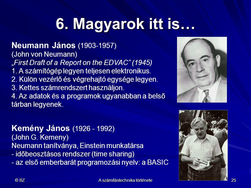 """© BZ A számítástechnika története 25 6. Magyarok itt is… Neumann János (1903-1957) (John von Neumann) """"First Draft of a Report on the EDVAC"""" (1945) 1."""