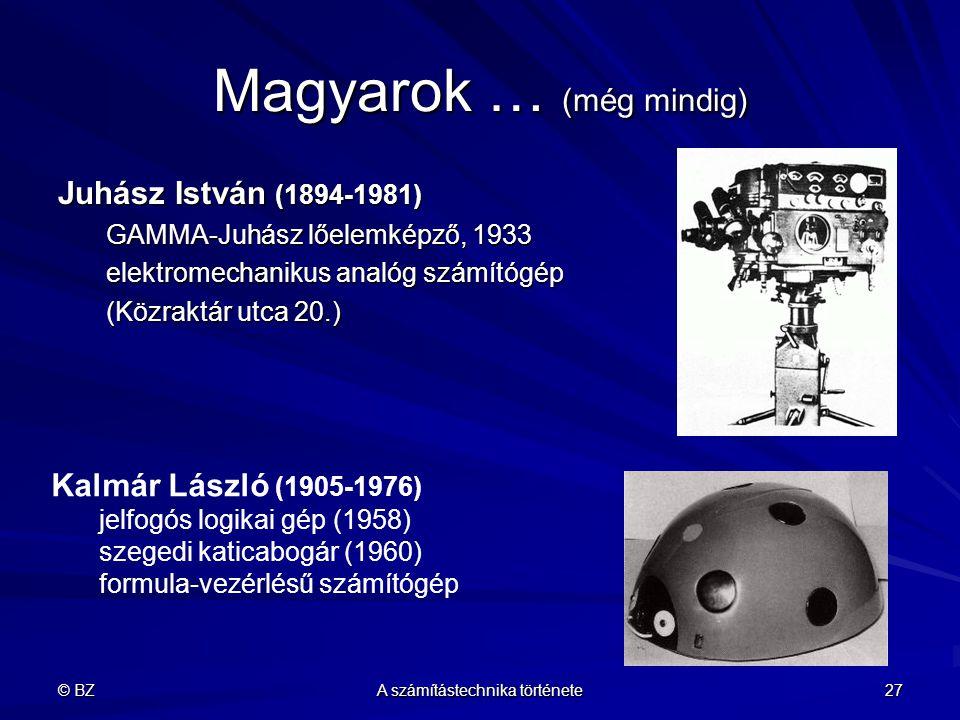 © BZ A számítástechnika története 27 Magyarok … (még mindig) Juhász István (1894-1981) GAMMA-Juhász lőelemképző, 1933 elektromechanikus analóg számító