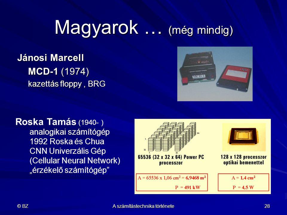 © BZ A számítástechnika története 28 Magyarok … (még mindig) Jánosi Marcell MCD-1 (1974) MCD-1 (1974) kazettás floppy, BRG kazettás floppy, BRG Roska
