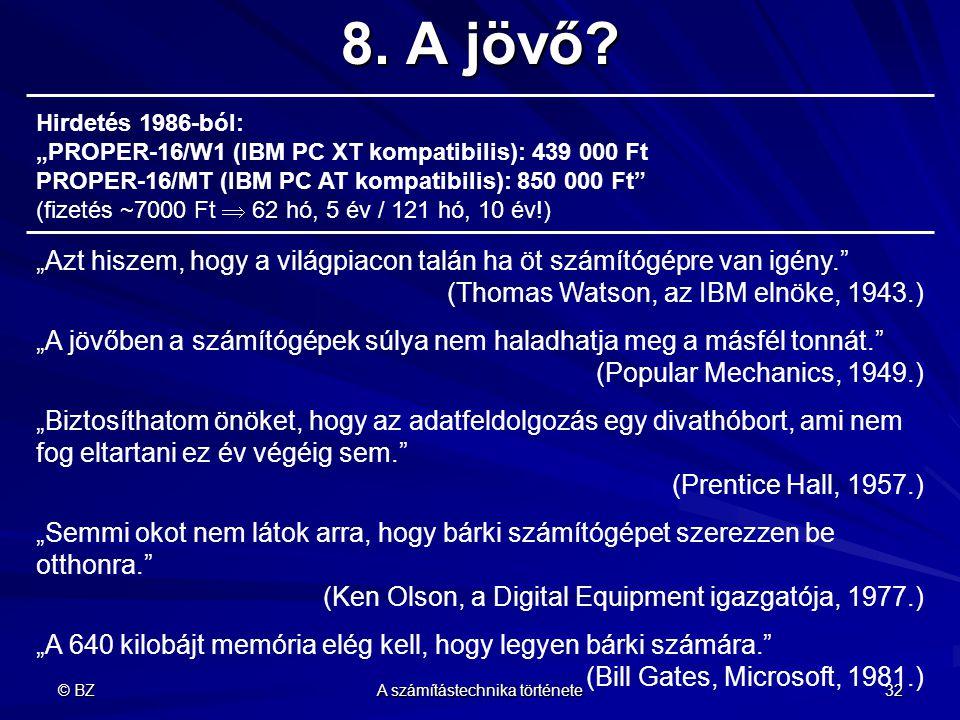 """© BZ A számítástechnika története 32 8. A jövő? Hirdetés 1986-ból: """"PROPER-16/W1 (IBM PC XT kompatibilis): 439 000 Ft PROPER-16/MT (IBM PC AT kompatib"""