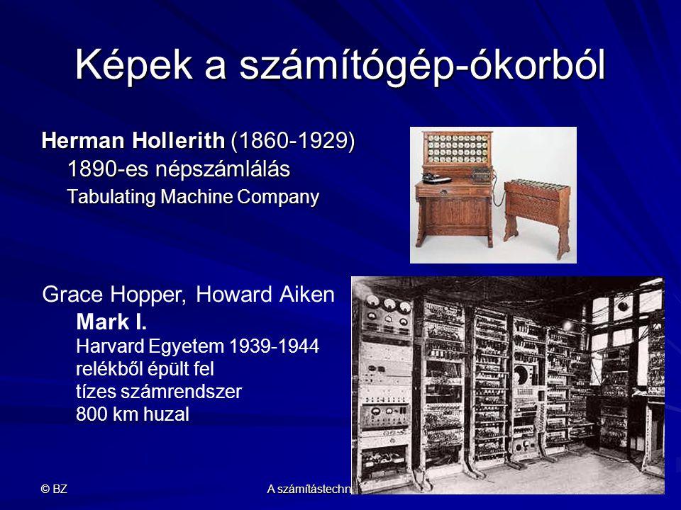 © BZ A számítástechnika története 9 Képek a számítógép-ókorból Herman Hollerith (1860-1929) 1890-es népszámlálás Tabulating Machine Company Grace Hopp