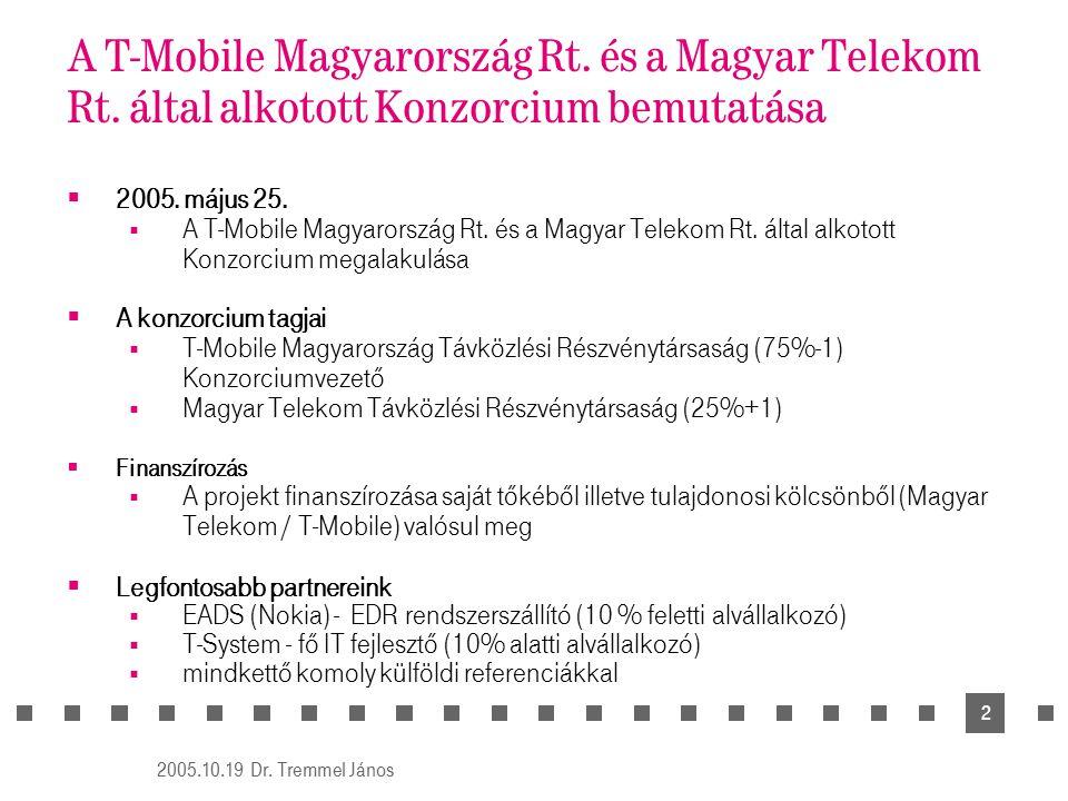 2005.10.19 Dr. Tremmel János 2 A T-Mobile Magyarország Rt. és a Magyar Telekom Rt. által alkotott Konzorcium bemutatása  2005. május 25.  A T-Mobile