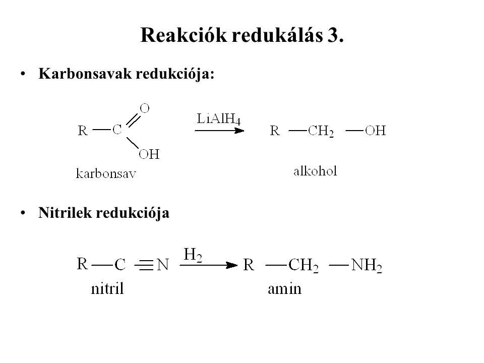 Reakciók redukálás 3. Karbonsavak redukciója: Nitrilek redukciója
