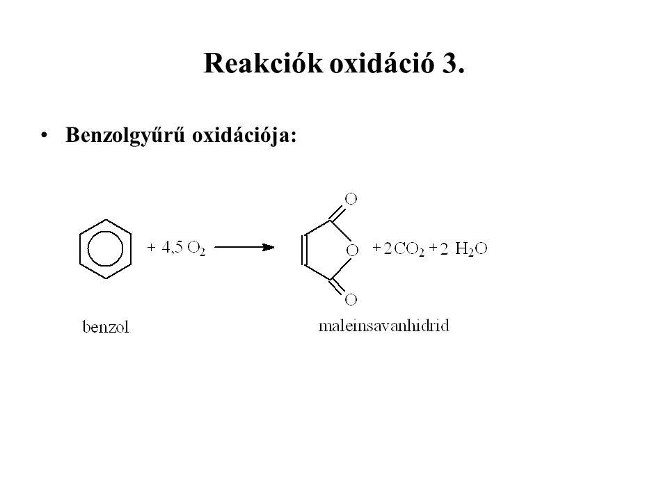 Reakciók oxidáció 3. Benzolgyűrű oxidációja: