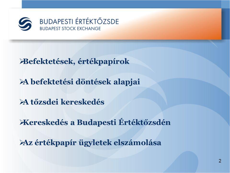 2  Befektetések, értékpapírok  A befektetési döntések alapjai  A tőzsdei kereskedés  Kereskedés a Budapesti Értéktőzsdén  Az értékpapír ügyletek elszámolása