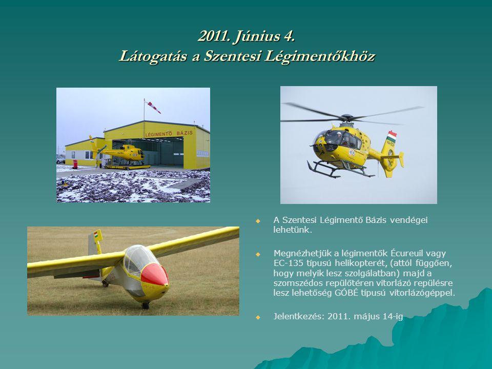 2011. Június 4. Látogatás a Szentesi Légimentőkhöz   A Szentesi Légimentő Bázis vendégei lehetünk.   Megnézhetjük a légimentők Écureuil vagy EC-13
