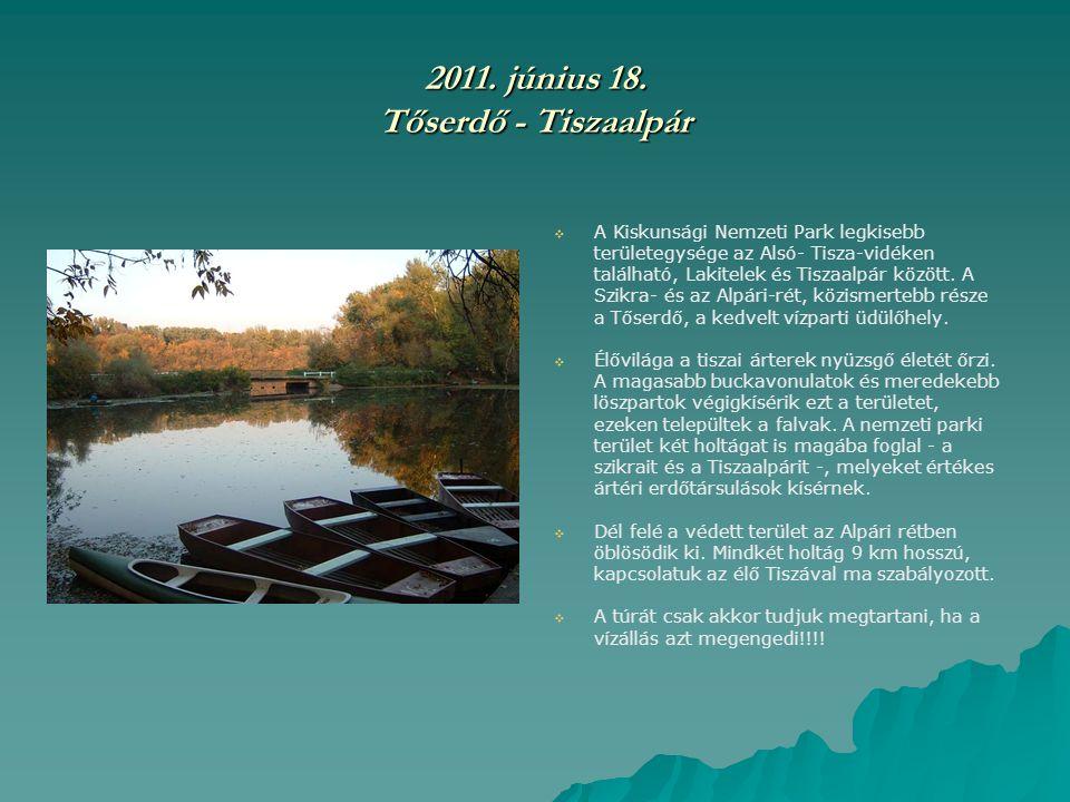 2011. június 18. Tőserdő - Tiszaalpár   A Kiskunsági Nemzeti Park legkisebb területegysége az Alsó- Tisza-vidéken található, Lakitelek és Tiszaalpár