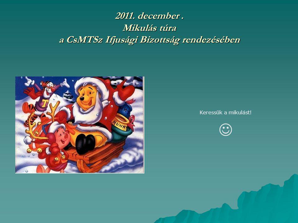 2011. december. Mikulás túra a CsMTSz Ifjusági Bizottság rendezésében Keressük a mikulást!