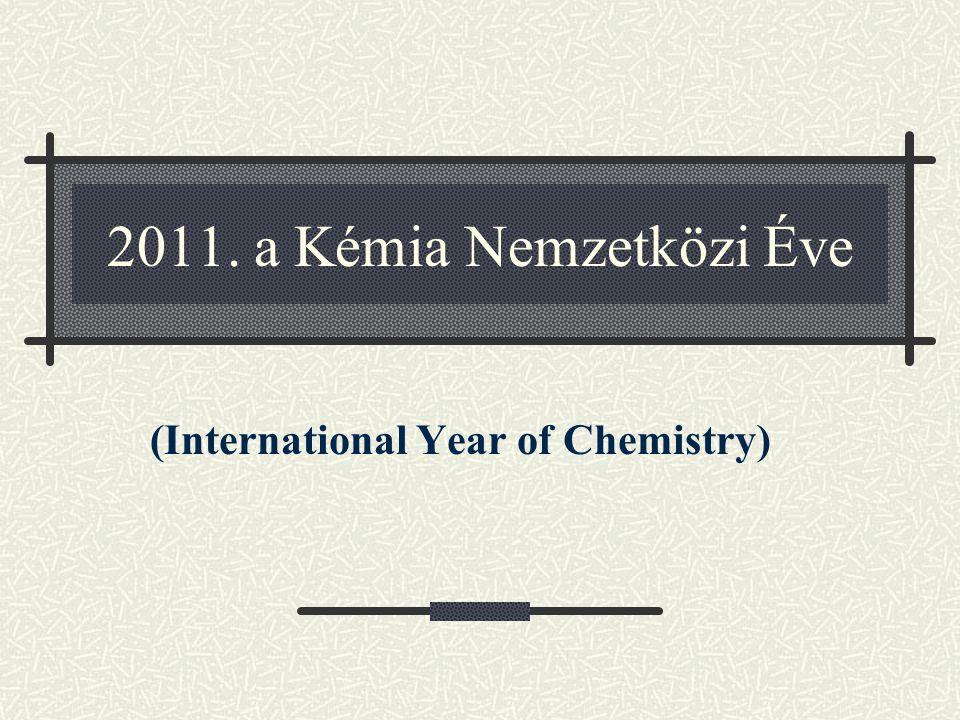 2011. a Kémia Nemzetközi Éve (International Year of Chemistry)