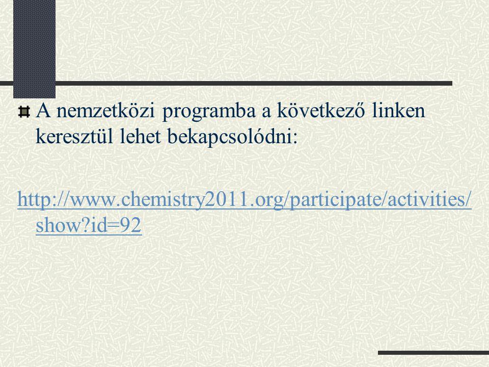 A nemzetközi programba a következő linken keresztül lehet bekapcsolódni: http://www.chemistry2011.org/participate/activities/ show id=92