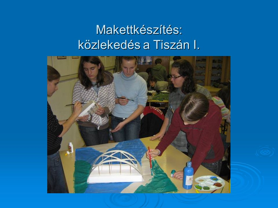 Makettkészítés: közlekedés a Tiszán I.