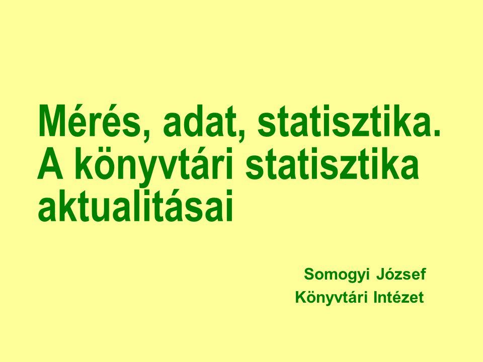 Mérés, adat, statisztika. A könyvtári statisztika aktualitásai Somogyi József Könyvtári Intézet