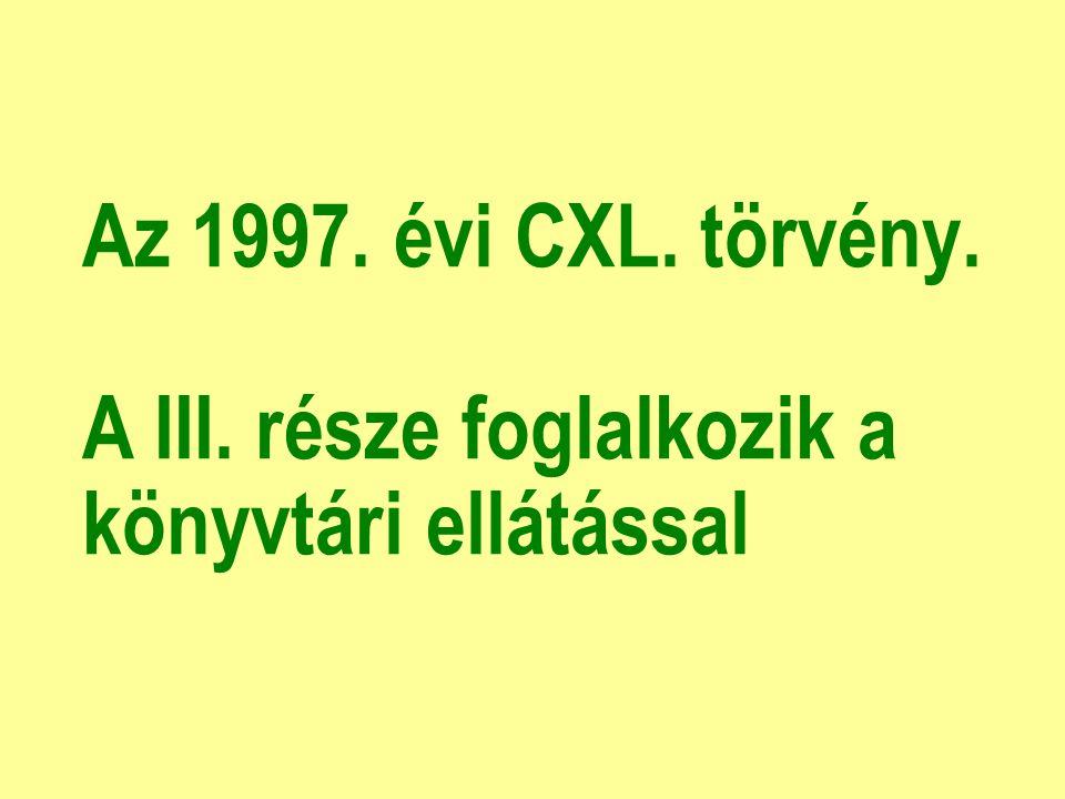 Az 1997. évi CXL. törvény. A III. része foglalkozik a könyvtári ellátással