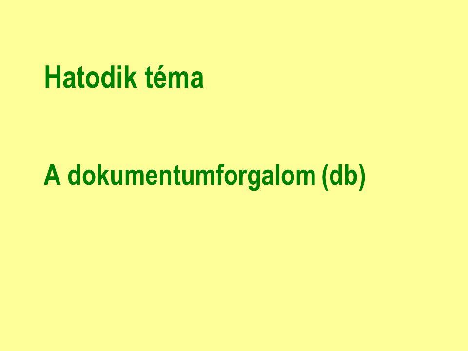 Hatodik téma A dokumentumforgalom (db)