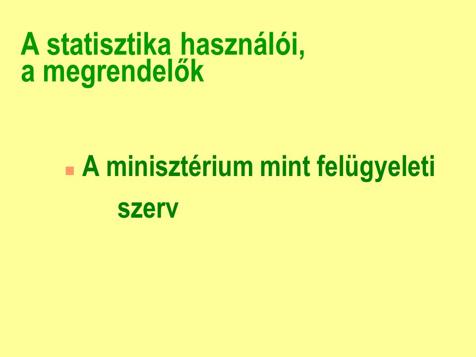A statisztika használói, a megrendelők n A minisztérium mint felügyeleti szerv