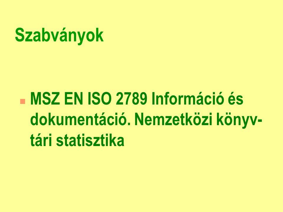 Szabványok n MSZ EN ISO 2789 Információ és dokumentáció. Nemzetközi könyv- tári statisztika