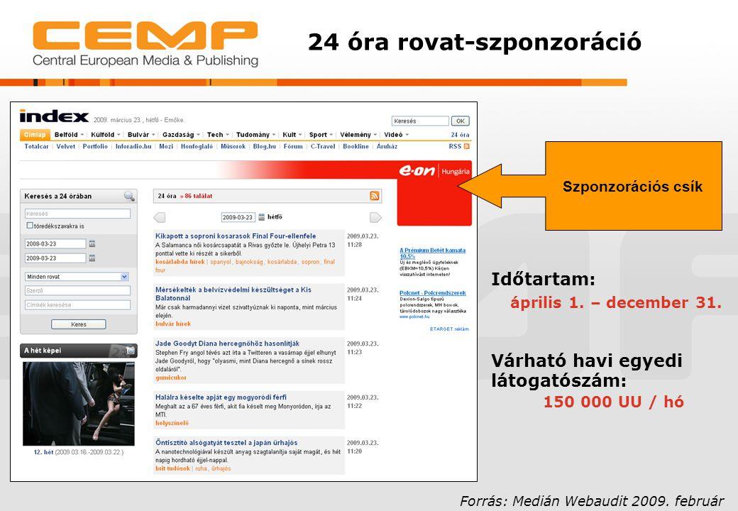 24 óra rovat-szponzoráció Időtartam: április 1. – december 31. Várható havi egyedi látogatószám: 150 000 UU / hó Forrás: Medián Webaudit 2009. február