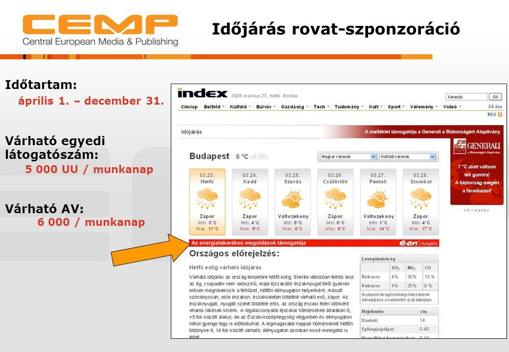 Időjárás rovat-szponzoráció Időtartam: április 1. – december 31. Várható egyedi látogatószám: 5 000 UU / munkanap Várható AV: 6 000 / munkanap