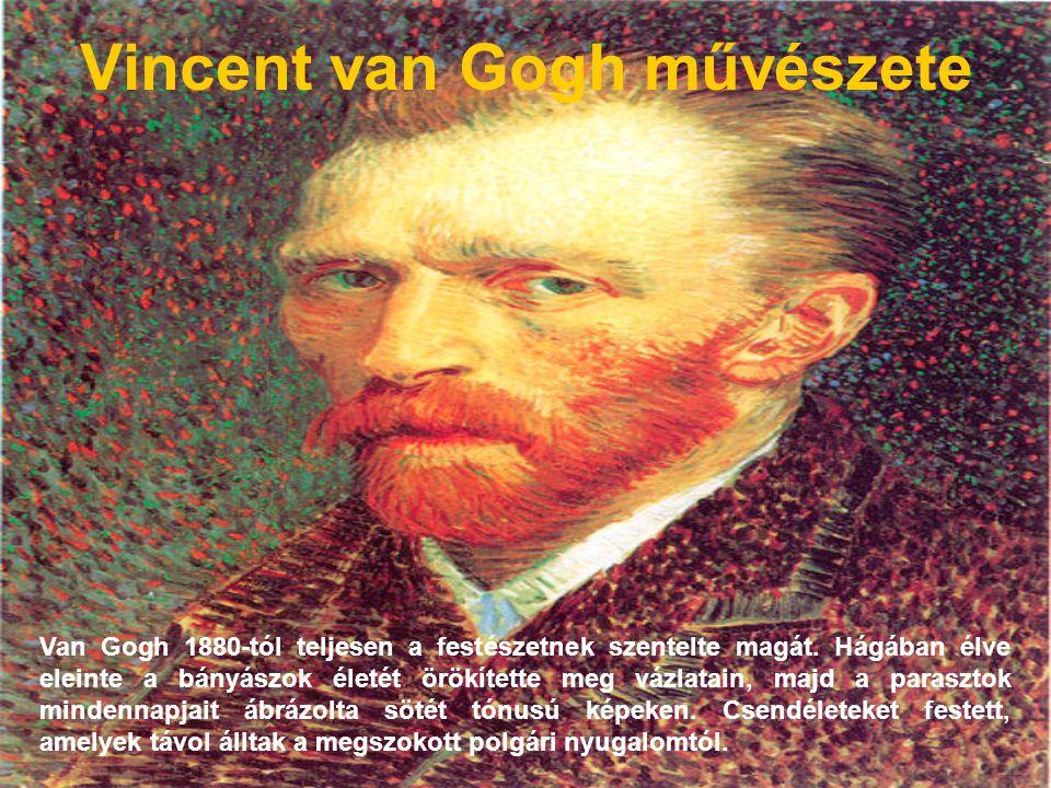 Vincent van Gogh művészete Van Gogh 1880-tól teljesen a festészetnek szentelte magát. Hágában élve eleinte a bányászok életét örökítette meg vázlatain