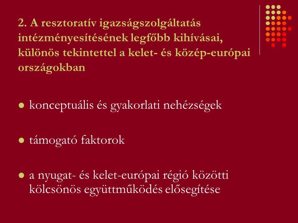 2. A resztoratív igazságszolgáltatás intézményesítésének legfőbb kihívásai, különös tekintettel a kelet- és közép-európai országokban konceptuális és