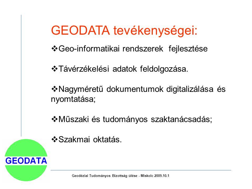 GEODATA tevékenységei:  Geo-informatikai rendszerek fejlesztése  Távérzékelési adatok feldolgozása.  Nagyméretű dokumentumok digitalizálása és nyom