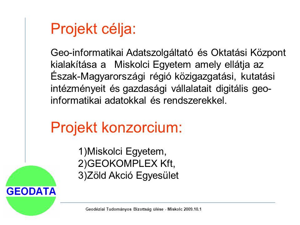 Geodéziai Tudományos Bizottság ülése - Miskolc 2009.10.1 Projekt célja: Geo-informatikai Adatszolgáltató és Oktatási Központ kialakítása a Miskolci Eg