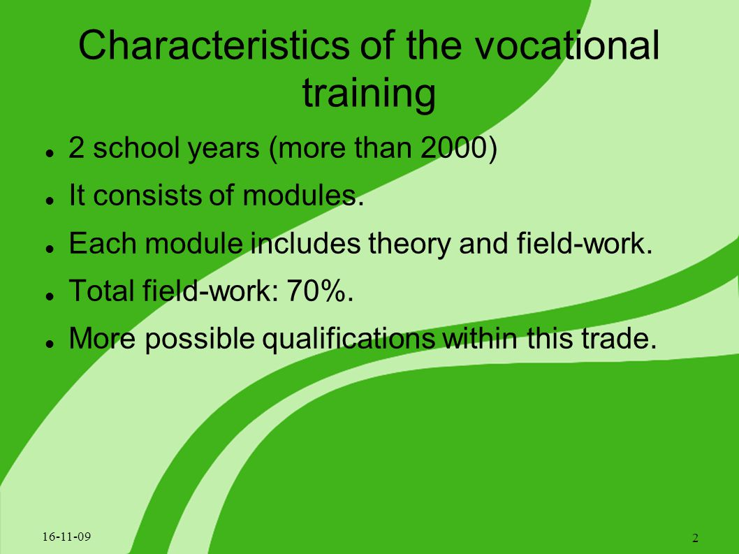 Characteristics of the vocational training 16-11-09 2 2 school years (more than 2000) It consists of modules.
