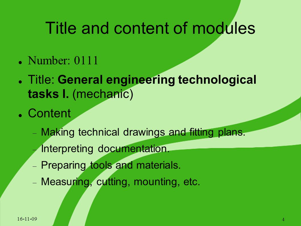 Title and content of modules Number: 0109 Title: Primary tasks in building engineering Content:  Producing, dismounting, reparation and replacing of building engineering constructions.