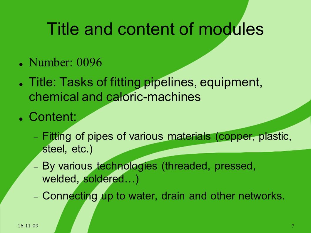 Specific professional modules 0105 Tasks of energy-exploiting equipment fitting 0099 Tasks of gas appliance fitting 0106 Tasks of gas fired equipment fitting 0107 Tasks of central heating maintenance and pipeline fitting 0108 Tasks of water pipe and water appliance fitting 16-11-09 8
