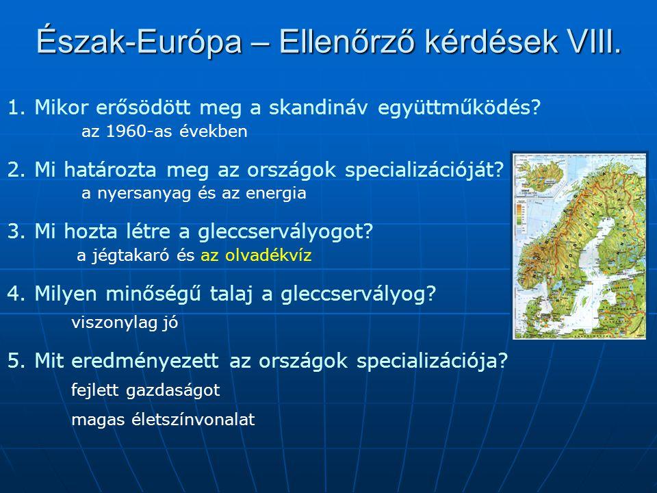 Észak-Európa – Ellenőrző kérdések VIII. 1. Mikor erősödött meg a skandináv együttműködés? az 1960-as években 2. Mi határozta meg az országok specializ