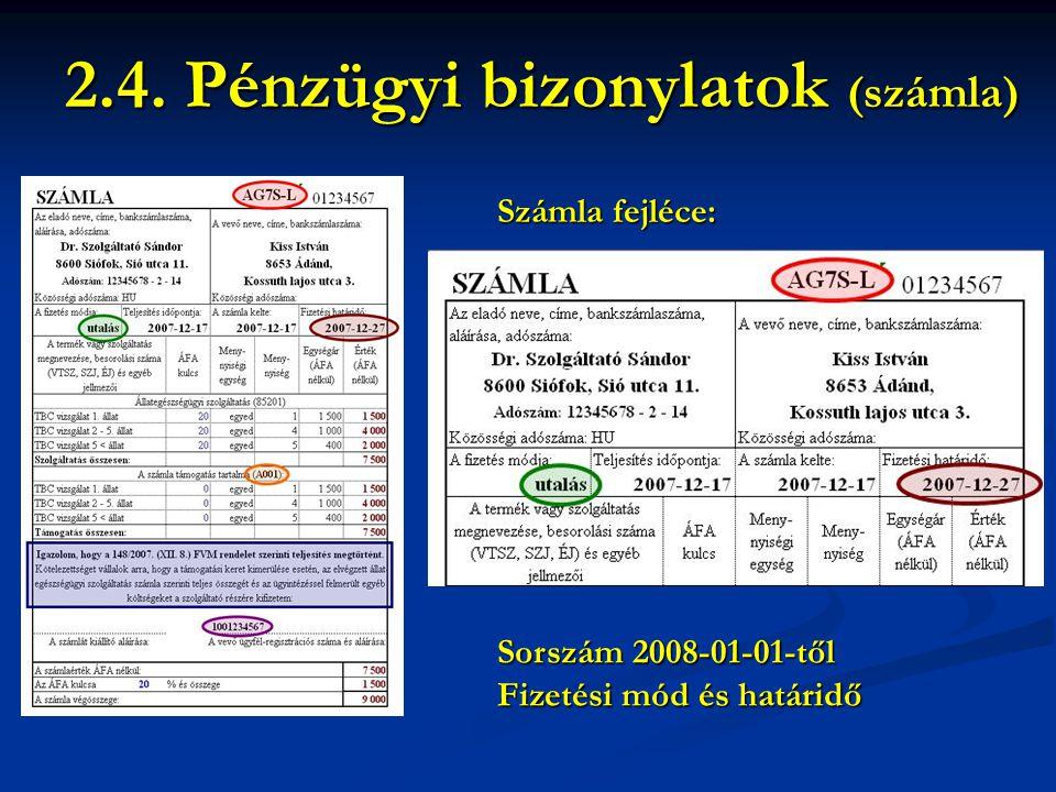 Számla fejléce: 2.4. Pénzügyi bizonylatok (számla) Sorszám 2008-01-01-től Fizetési mód és határidő