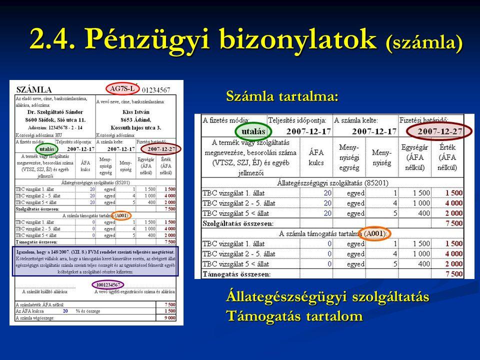 Számla tartalma: 2.4. Pénzügyi bizonylatok (számla) Állategészségügyi szolgáltatás Támogatás tartalom