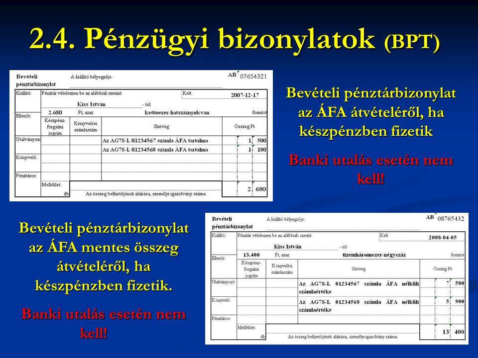 Bevételi pénztárbizonylat az ÁFA átvételéről, ha készpénzben fizetik Banki utalás esetén nem kell! 2.4. Pénzügyi bizonylatok (BPT) Igazolás, kötelezet
